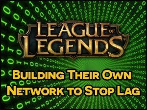 League of Legends Building Own Network Stop Lag