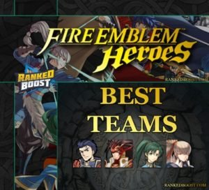 Fire Emblem Heroes Best Teams